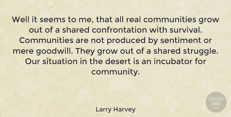 Larry Harvey Quote About Real, Struggle, Community: Well It Seems To Me...