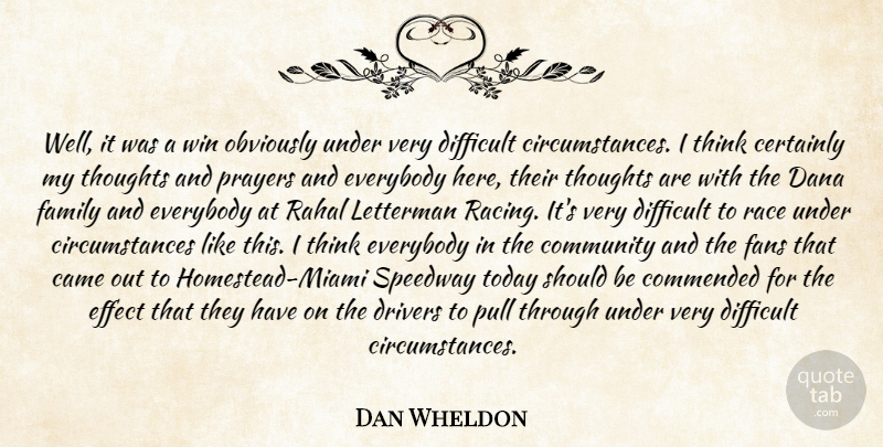 Dan Wheldon Quote About Came, Certainly, Circumstance, Community, Difficult: Well It Was A Win...