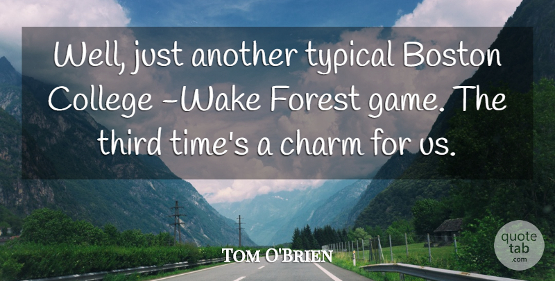 Tom O'Brien Quote About Boston, Charm, College, Forest, Third: Well Just Another Typical Boston...