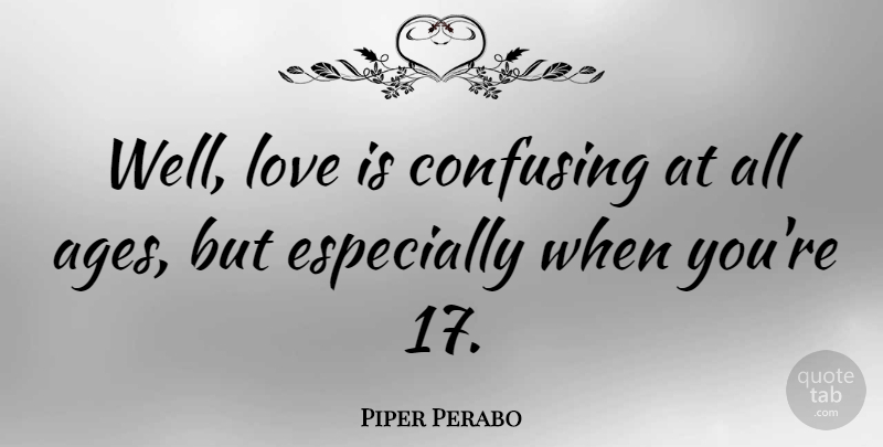 Piper Perabo Quote About Love Is, Confusing, Age: Well Love Is Confusing At...