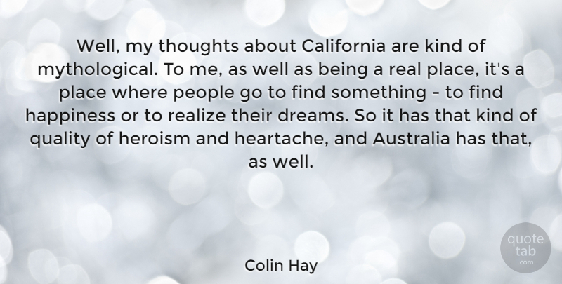 Colin Hay Quote About Australia, California, Dreams, Happiness, Heroism: Well My Thoughts About California...
