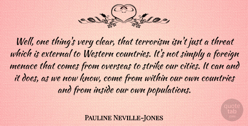 Pauline Neville-Jones Quote About Countries, External, Foreign, Menace, Overseas: Well One Things Very Clear...