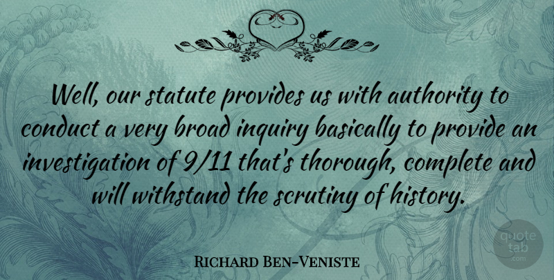 Richard Ben-Veniste Quote About Basically, Broad, Complete, Conduct, Provides: Well Our Statute Provides Us...