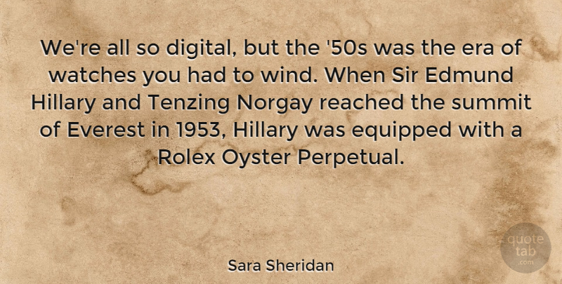 Sara Sheridan Quote About Equipped, Era, Everest, Hillary, Oyster: Were All So Digital But...