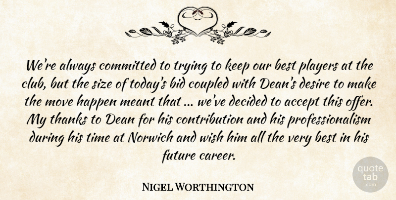 Nigel Worthington Quote About Accept, Best, Bid, Committed, Dean: Were Always Committed To Trying...