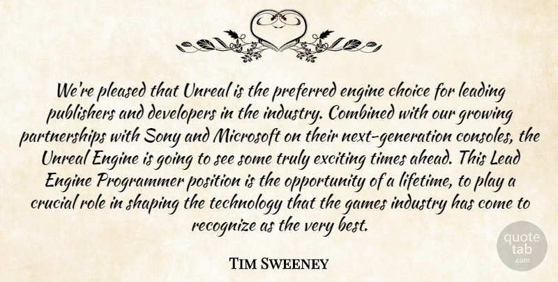 Tim Sweeney Quote About Choice, Combined, Crucial, Developers, Engine: Were Pleased That Unreal Is...