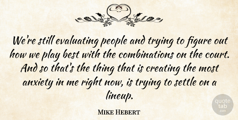Mike Hebert Quote About Anxiety, Best, Creating, Figure, People: Were Still Evaluating People And...