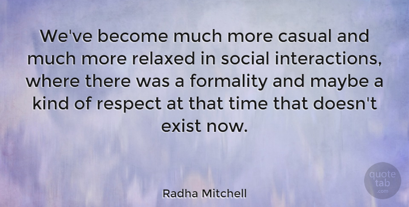 Radha Mitchell Quote About Kind, Social, Casual: Weve Become Much More Casual...