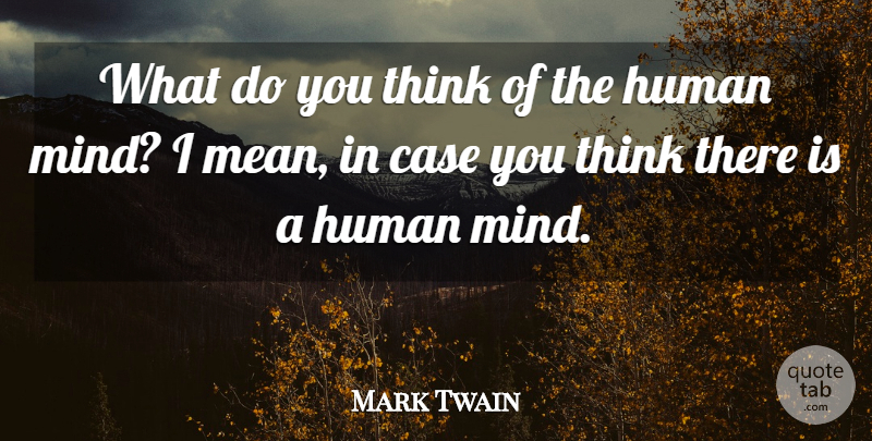 Mark Twain Quote About Mean, Thinking, Mind: What Do You Think Of...