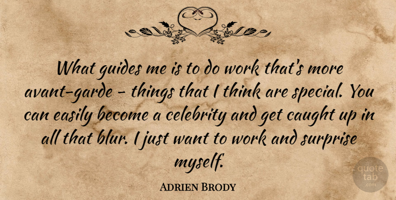 Adrien Brody Quote About Thinking, Special You, Avant Garde: What Guides Me Is To...