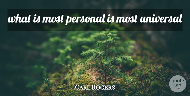 Carl Rogers Quote About Universal: What Is Most Personal Is...