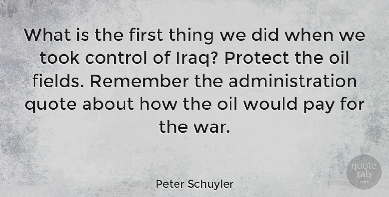 Peter Schuyler Quote About Pay, Protect, Quote, Remember, Took: What Is The First Thing...