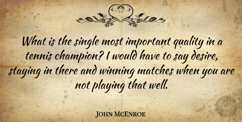 John McEnroe Quote About Winning, Tennis, Champion: What Is The Single Most...