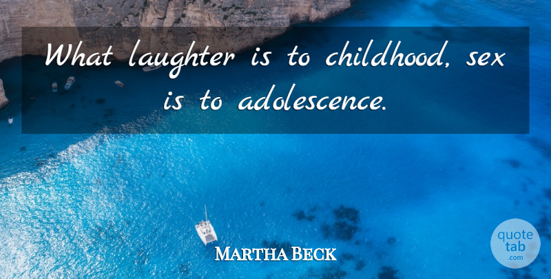 Martha Beck Quote About Sex, Laughter, Childhood: What Laughter Is To Childhood...