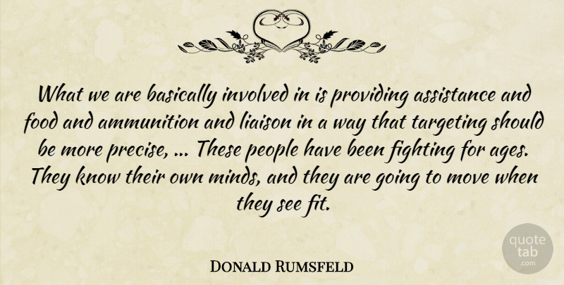 Donald Rumsfeld Quote About Ammunition, Assistance, Basically, Fighting, Food: What We Are Basically Involved...
