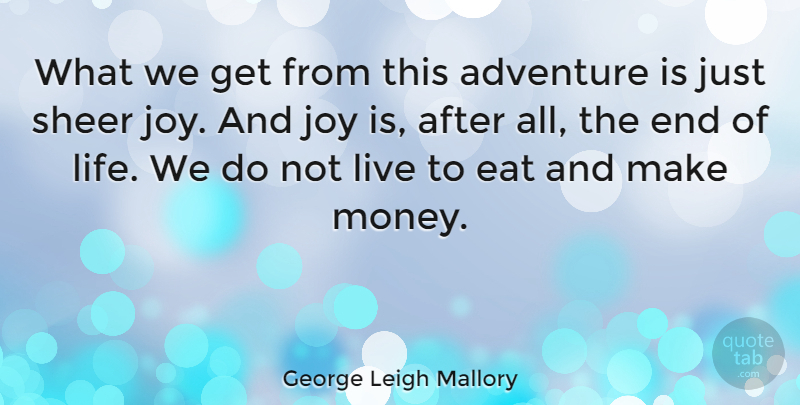 George Leigh Mallory Quote About Adventure, Climbing, Joy: What We Get From This...