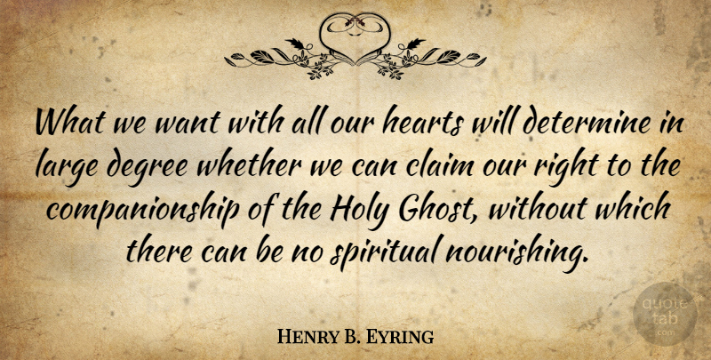 Henry B. Eyring Quote About Claim, Degree, Determine, Hearts, Large: What We Want With All...