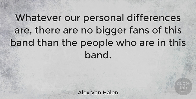 Alex Van Halen Quote About Differences, People, Band: Whatever Our Personal Differences Are...