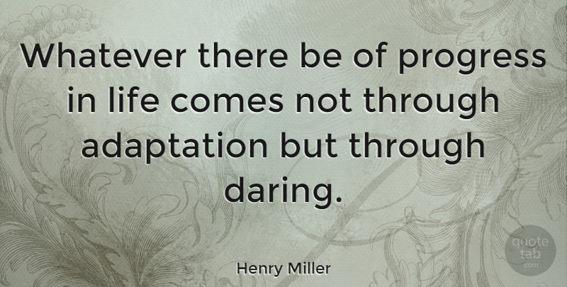 Henry Miller Quote About Inspirational, Progress, Adaptation: Whatever There Be Of Progress...