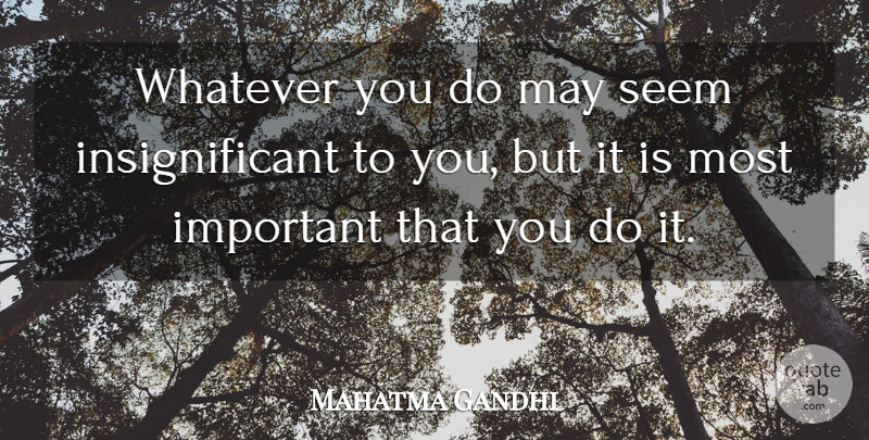 Mahatma Gandhi Quote About Perseverance, Work, Bad Day: Whatever You Do May Seem...