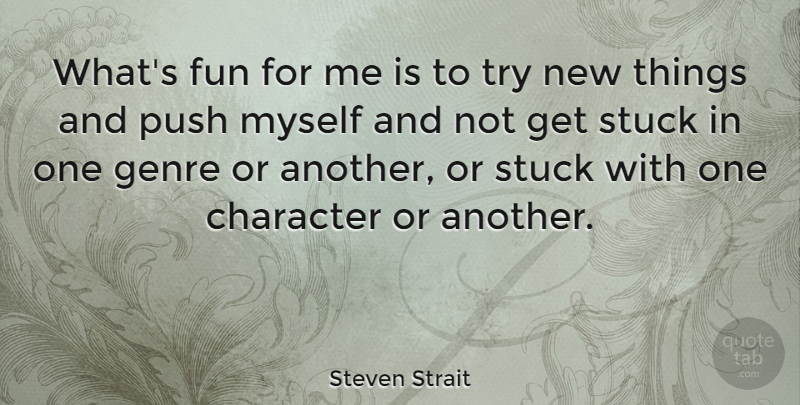 Steven Strait Quote About Character, Fun, Genre, Push, Stuck: Whats Fun For Me Is...