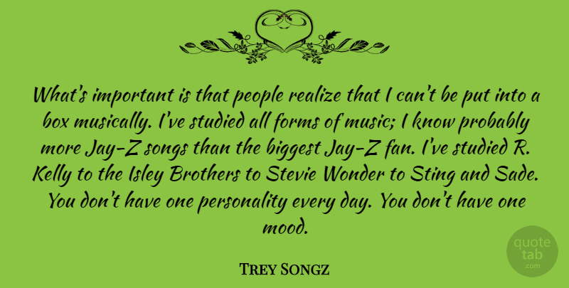 Trey Songz Quote About Biggest, Box, Brothers, Forms, Kelly: Whats Important Is That People...