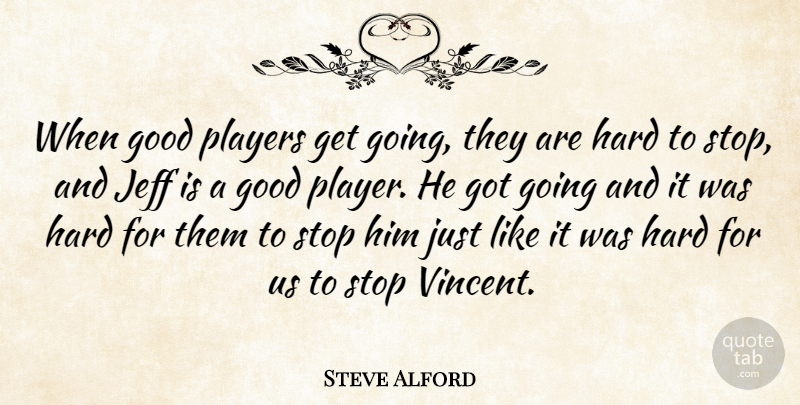 Steve Alford Quote About Good, Hard, Jeff, Players, Stop: When Good Players Get Going...