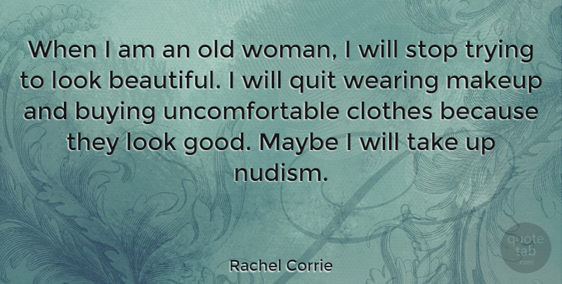 Rachel Corrie Quote About Buying, Clothes, Good, Makeup, Maybe: When I Am An Old...