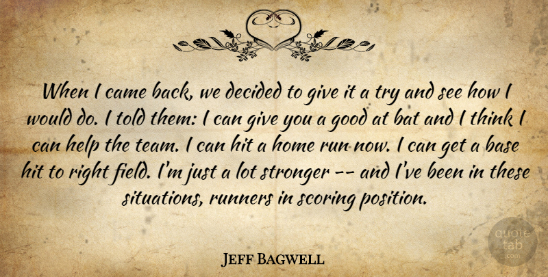 Jeff Bagwell Quote About Base, Bat, Came, Decided, Good: When I Came Back We...