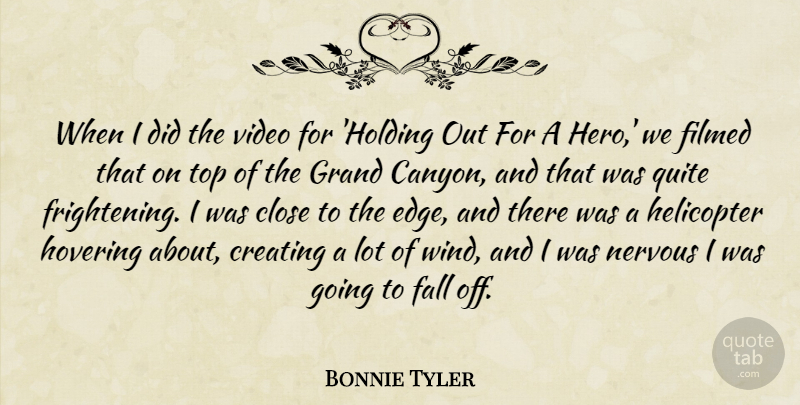 Bonnie Tyler Quote About Close, Creating, Fall, Grand, Helicopter: When I Did The Video...