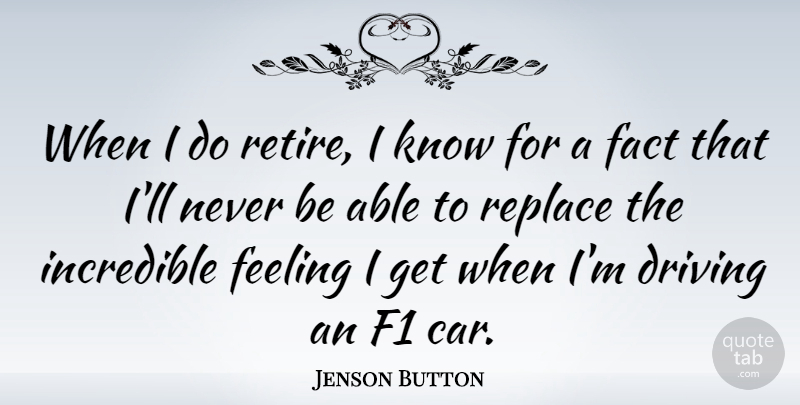 Jenson Button Quote About Car, Feelings, Able: When I Do Retire I...