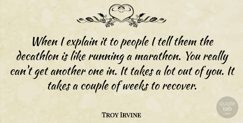 Troy Irvine Quote About Couple, Decathlon, Explain, People, Running: When I Explain It To...