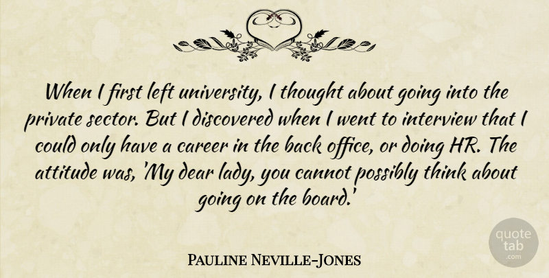 Pauline Neville-Jones Quote About Attitude, Cannot, Dear, Discovered, Interview: When I First Left University...