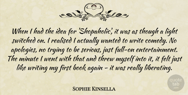 Sophie Kinsella Quote About Again, Felt, Minute, Realised, Switched: When I Had The Idea...