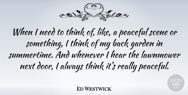 Ed Westwick Quote About Garden, Thinking, Doors: When I Need To Think...
