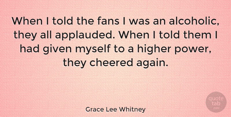 Grace Lee Whitney Quote About Given, Higher, Power: When I Told The Fans...