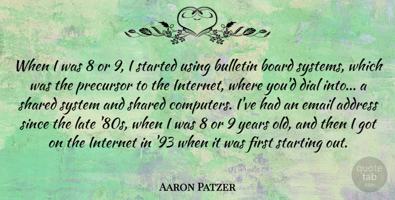 Aaron Patzer Quote About Address, Board, Computers, Dial, Email: When I Was 8 Or...