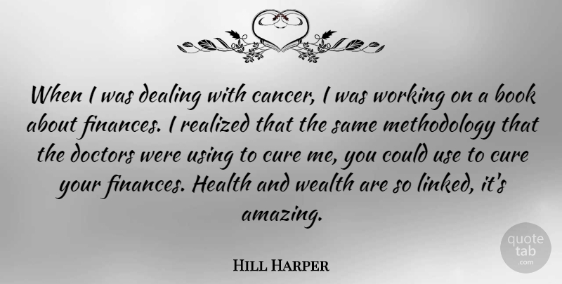 Hill Harper Quote About Amazing, Cure, Dealing, Doctors, Health: When I Was Dealing With...