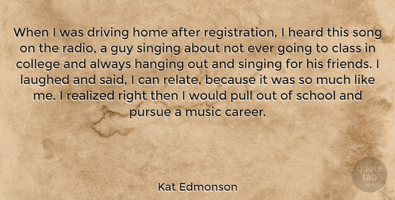 Kat Edmonson Quote About Class, Driving, Guy, Hanging, Heard: When I Was Driving Home...
