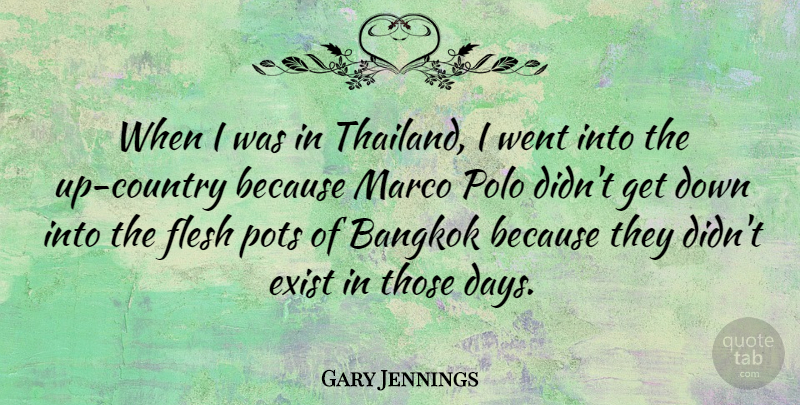 Gary Jennings Quote About Bangkok, Exist, Flesh, Pots: When I Was In Thailand...