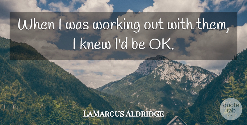 LaMarcus Aldridge Quote About Knew: When I Was Working Out...
