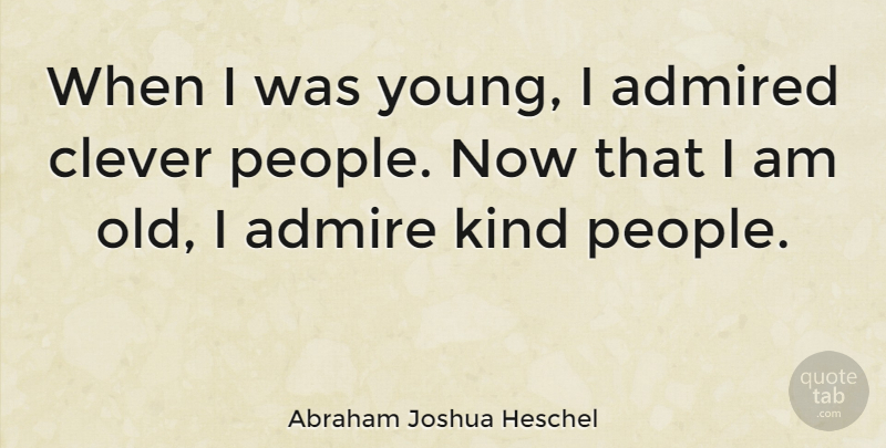 Abraham Joshua Heschel Quote About Bullying, Clever, Kindness: When I Was Young I...
