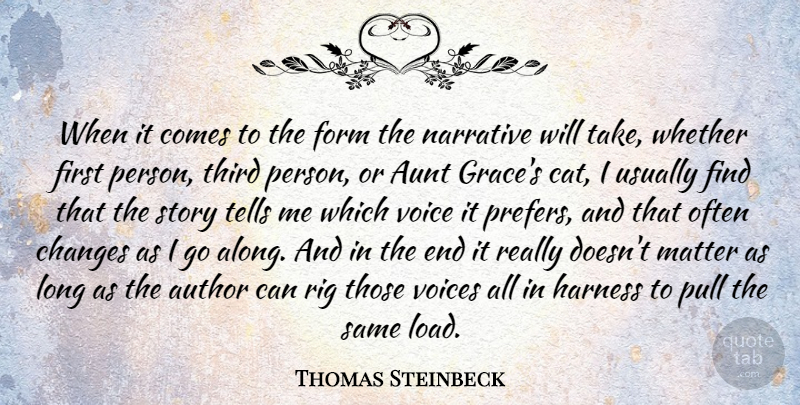 Thomas Steinbeck Quote About Aunt, Author, Changes, Form, Harness: When It Comes To The...
