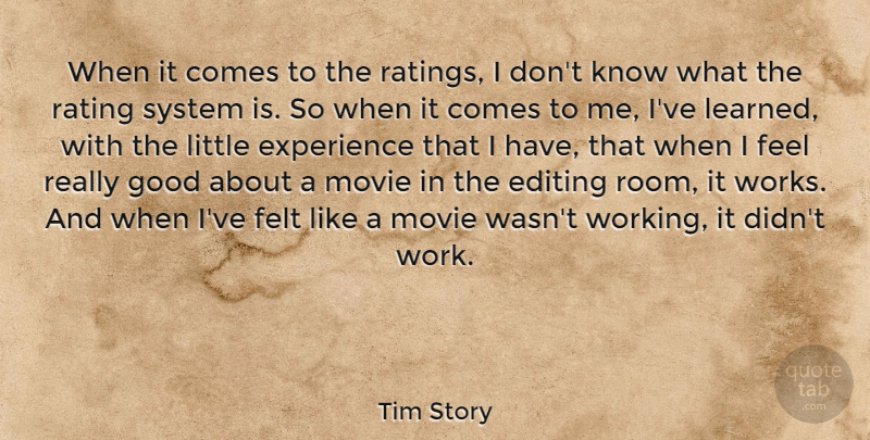 Tim Story Quote About Editing, Experience, Felt, Good, Rating: When It Comes To The...