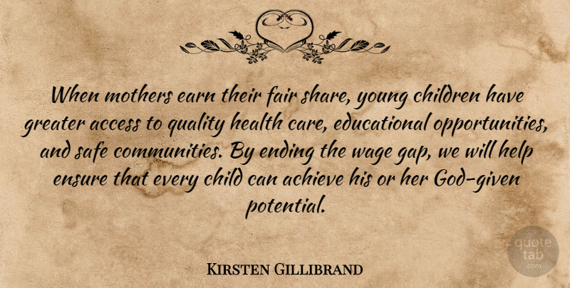 Kirsten Gillibrand Quote About Access, Achieve, Children, Earn, Ending: When Mothers Earn Their Fair...