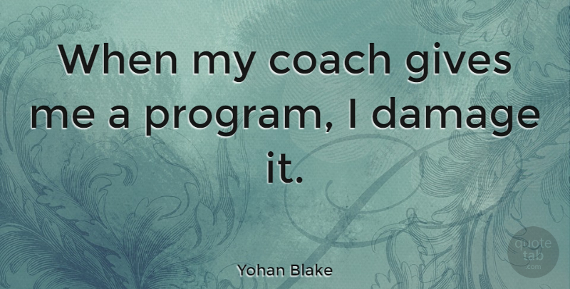 Yohan Blake Quote About Giving, Damage, Program: When My Coach Gives Me...