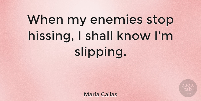 Maria Callas Quote About Peace, Enemy, Criticism: When My Enemies Stop Hissing...