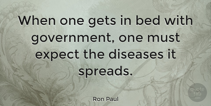 Ron Paul Quote About Government, Liberty, Disease: When One Gets In Bed...