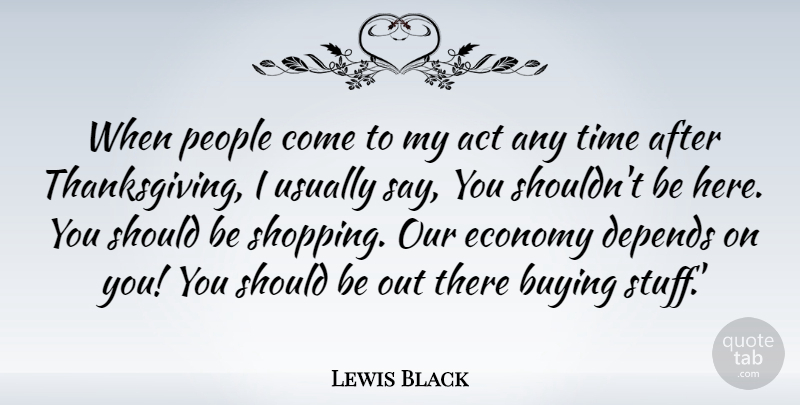 Lewis Black Quote About Shopping, People, Stuff: When People Come To My...