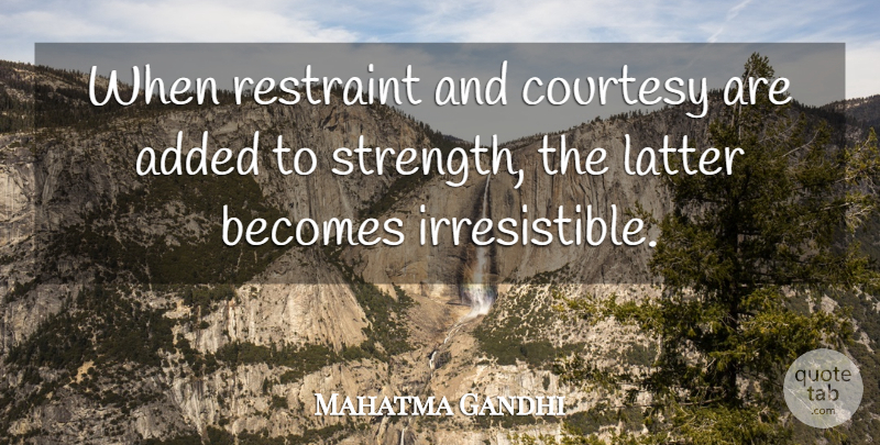 Mahatma Gandhi Quote About Strength, Dont Give Up, Courtesy: When Restraint And Courtesy Are...